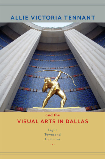 Allie Victoria Tennant and the Visual Arts in Dallas, by Light Townsend Cummins, 2015